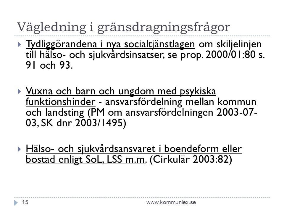 Vägledning i gränsdragningsfrågor www.kommunlex.se15  Tydliggörandena i nya socialtjänstlagen om skiljelinjen till hälso- och sjukvårdsinsatser, se prop.