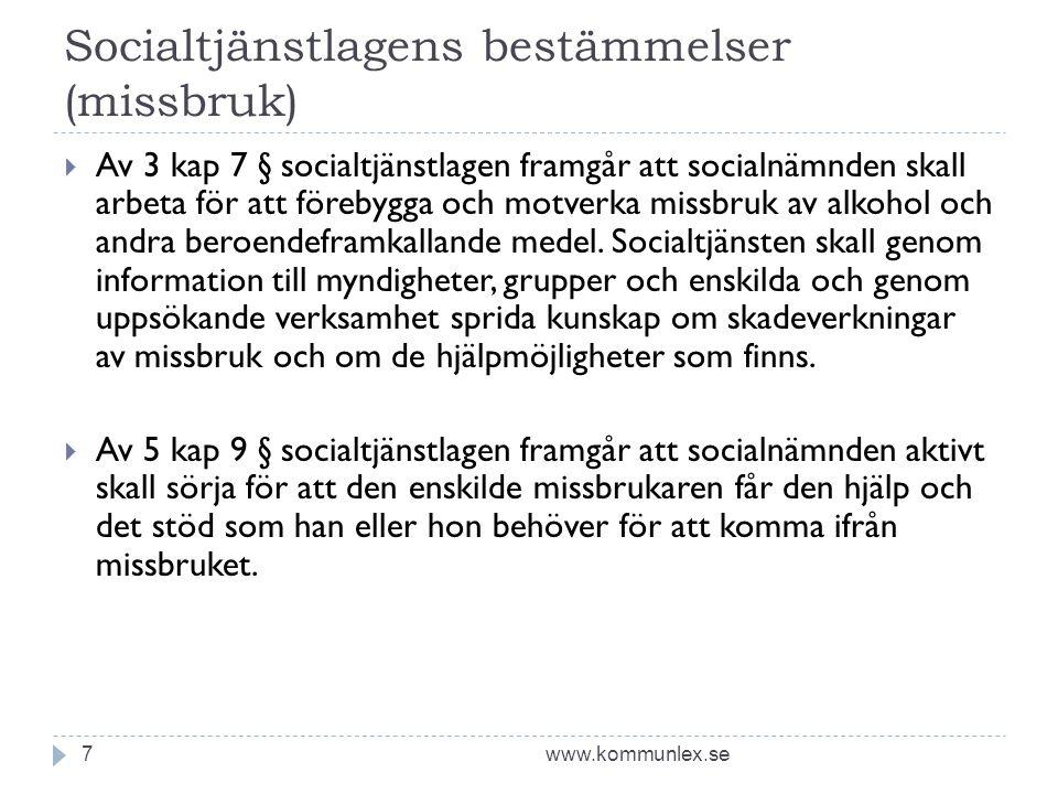 Socialtjänstlagens bestämmelser (missbruk) www.kommunlex.se7  Av 3 kap 7 § socialtjänstlagen framgår att socialnämnden skall arbeta för att förebygga och motverka missbruk av alkohol och andra beroendeframkallande medel.
