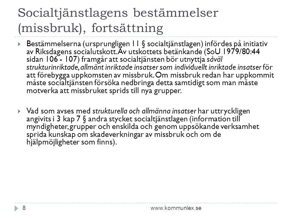 Socialtjänstlagens bestämmelser (missbruk), fortsättning www.kommunlex.se8  Bestämmelserna (ursprungligen 11 § socialtjänstlagen) infördes på initiativ av Riksdagens socialutskott.