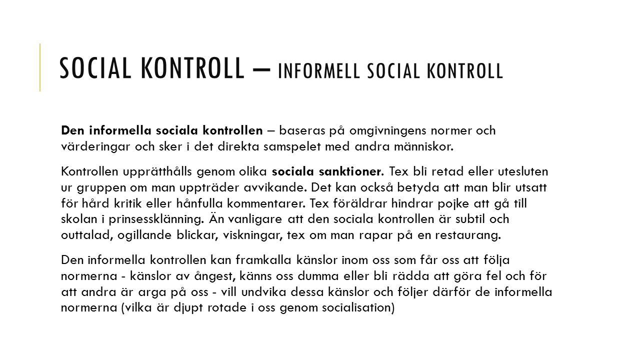 SOCIAL KONTROLL – FORMELL SOCIAL KONTROLL Formell social kontroll: uttalade regler med uttalade sanktioner, tex fängelse om vi stjäl