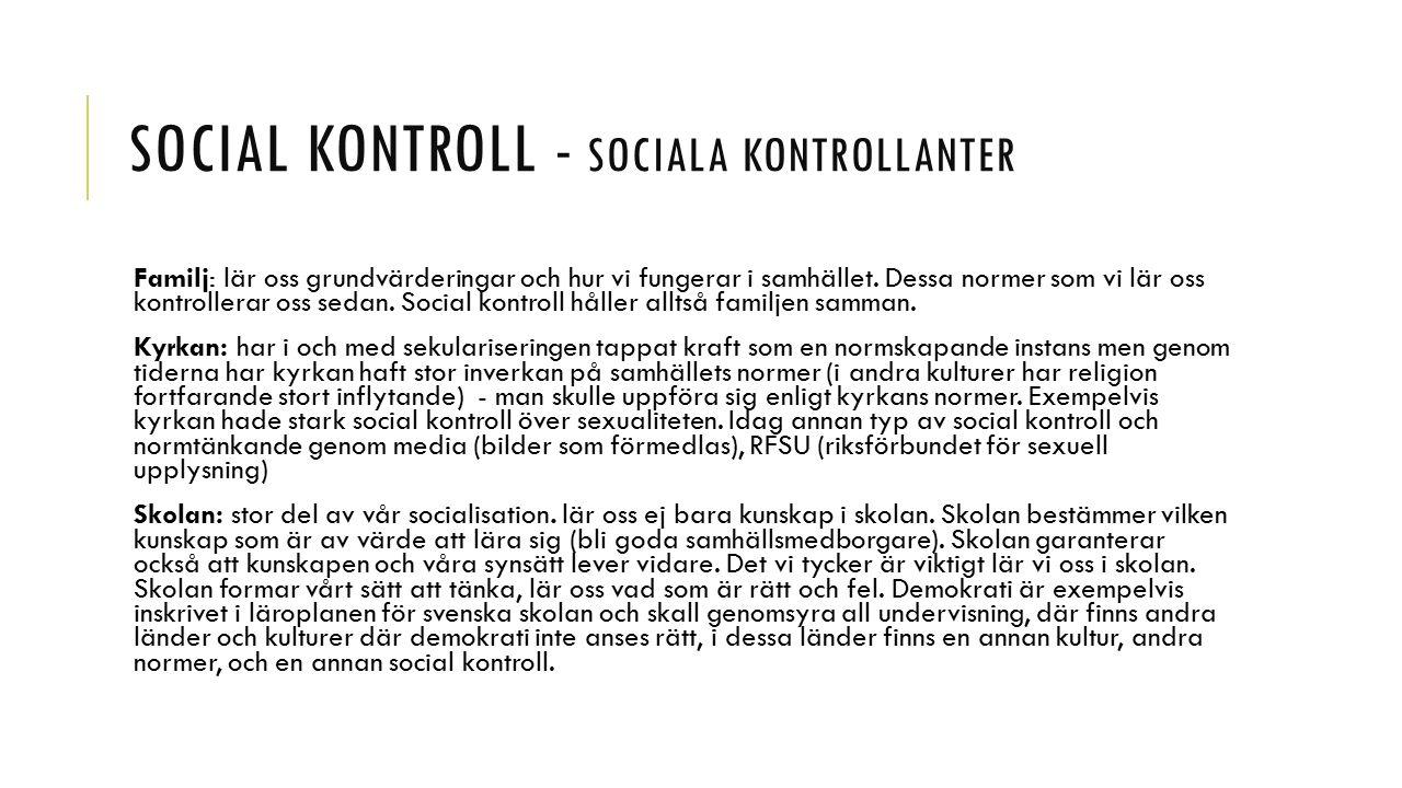 SOCIAL KONTROLL - SOCIALA KONTROLLANTER Arbetet: det kontrollerar att vi gör det som förväntas av oss och att vi gör rätt för oss.