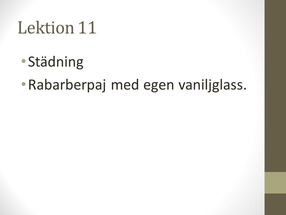 Lektion 11 Städning Rabarberpaj med egen vaniljglass.