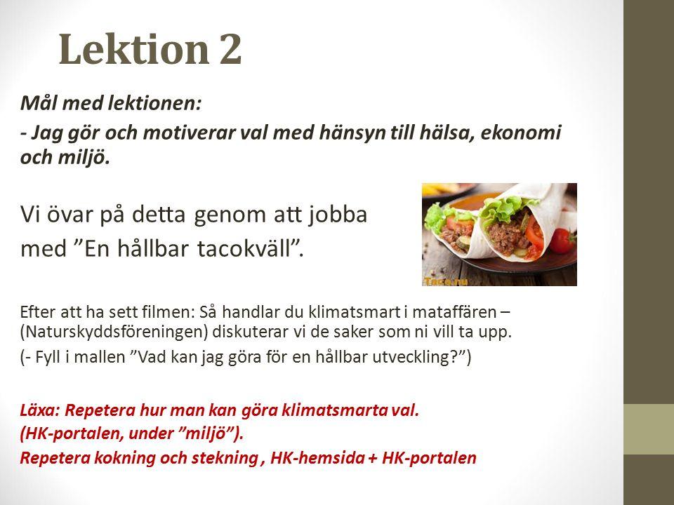 Lektion 2 Mål med lektionen: - Jag gör och motiverar val med hänsyn till hälsa, ekonomi och miljö.