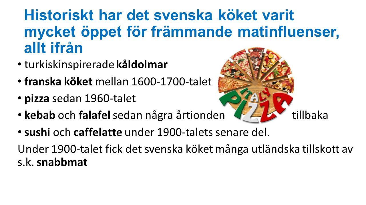 Historiskt har det svenska köket varit mycket öppet för främmande matinfluenser, allt ifrån turkiskinspirerade kåldolmar franska köket mellan 1600-1700-talet pizza sedan 1960-talet kebab och falafel sedan några årtionden tillbaka sushi och caffelatte under 1900-talets senare del.