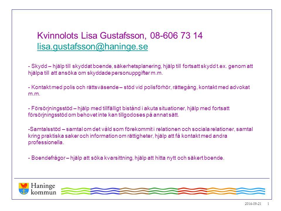 2016-09-21 1 Kvinnolots Lisa Gustafsson, 08-606 73 14 lisa.gustafsson@haninge.se lisa.gustafsson@haninge.se - Skydd – hjälp till skyddat boende, säkerhetsplanering, hjälp till fortsatt skydd t.ex.