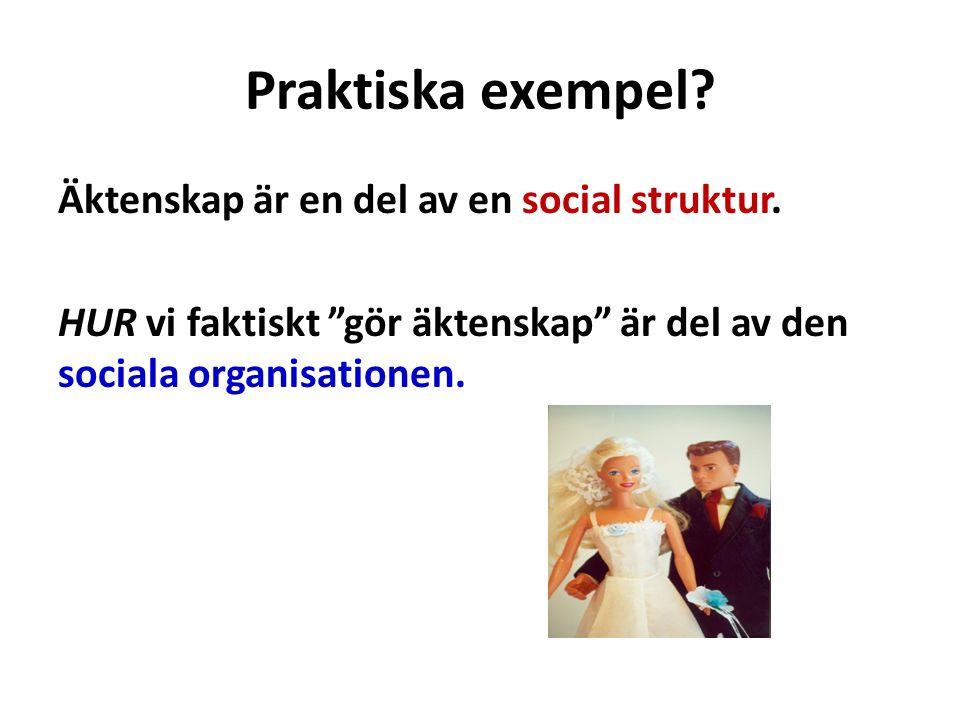 Praktiska exempel. Äktenskap är en del av en social struktur.