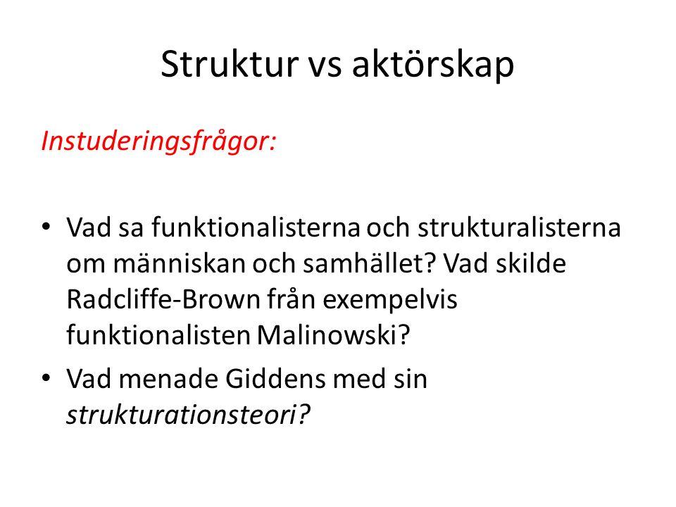 Struktur vs aktörskap Instuderingsfrågor: Vad sa funktionalisterna och strukturalisterna om människan och samhället.
