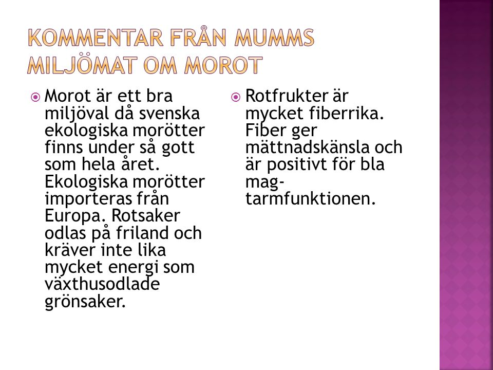  Morot är ett bra miljöval då svenska ekologiska morötter finns under så gott som hela året.
