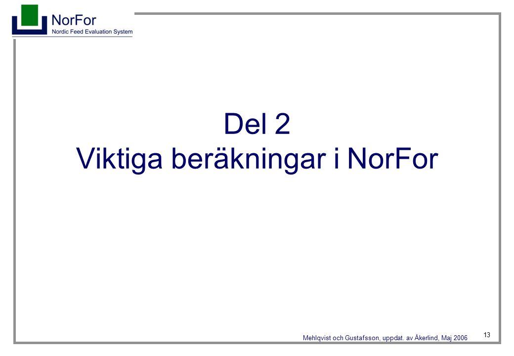 13 Mehlqvist och Gustafsson, uppdat. av Åkerlind, Maj 2006 Del 2 Viktiga beräkningar i NorFor
