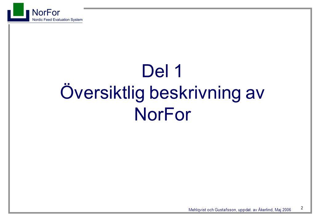 2 Mehlqvist och Gustafsson, uppdat. av Åkerlind, Maj 2006 Del 1 Översiktlig beskrivning av NorFor