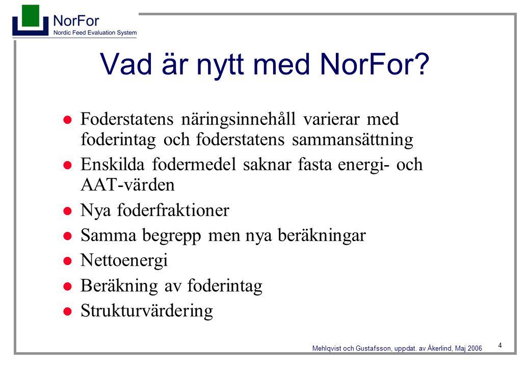 4 Mehlqvist och Gustafsson, uppdat. av Åkerlind, Maj 2006 Vad är nytt med NorFor.