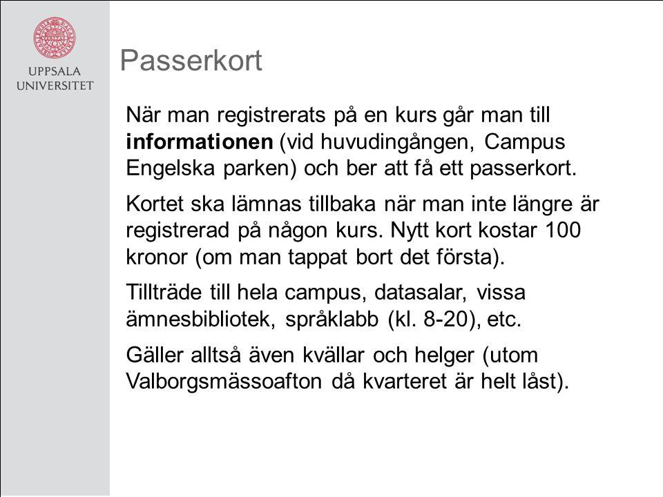 Passerkort När man registrerats på en kurs går man till informationen (vid huvudingången, Campus Engelska parken) och ber att få ett passerkort.