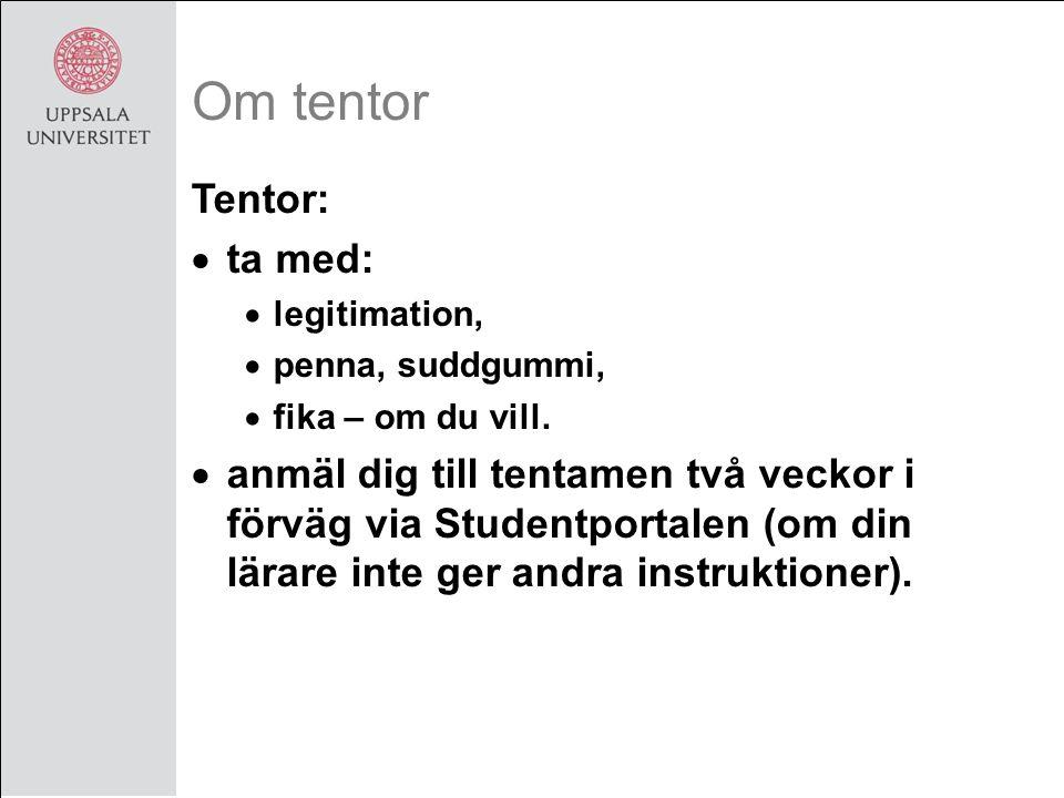 Om tentor Tentor:  ta med:  legitimation,  penna, suddgummi,  fika – om du vill.