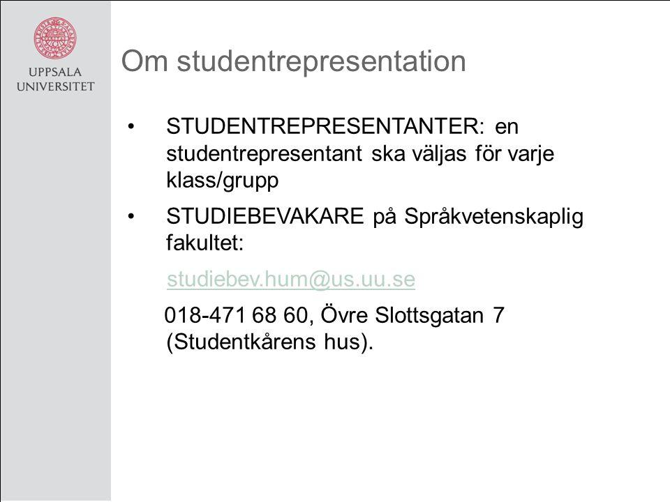 Om studentrepresentation STUDENTREPRESENTANTER: en studentrepresentant ska väljas för varje klass/grupp STUDIEBEVAKARE på Språkvetenskaplig fakultet: studiebev.hum@us.uu.se 018-471 68 60, Övre Slottsgatan 7 (Studentkårens hus).