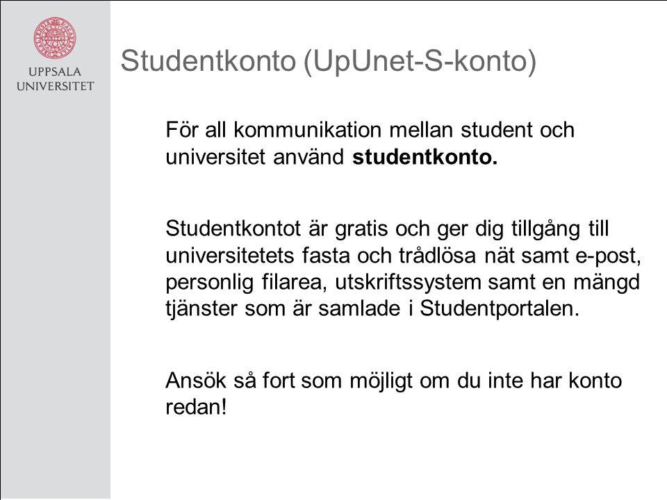 Studentkonto (UpUnet-S-konto) För all kommunikation mellan student och universitet använd studentkonto.