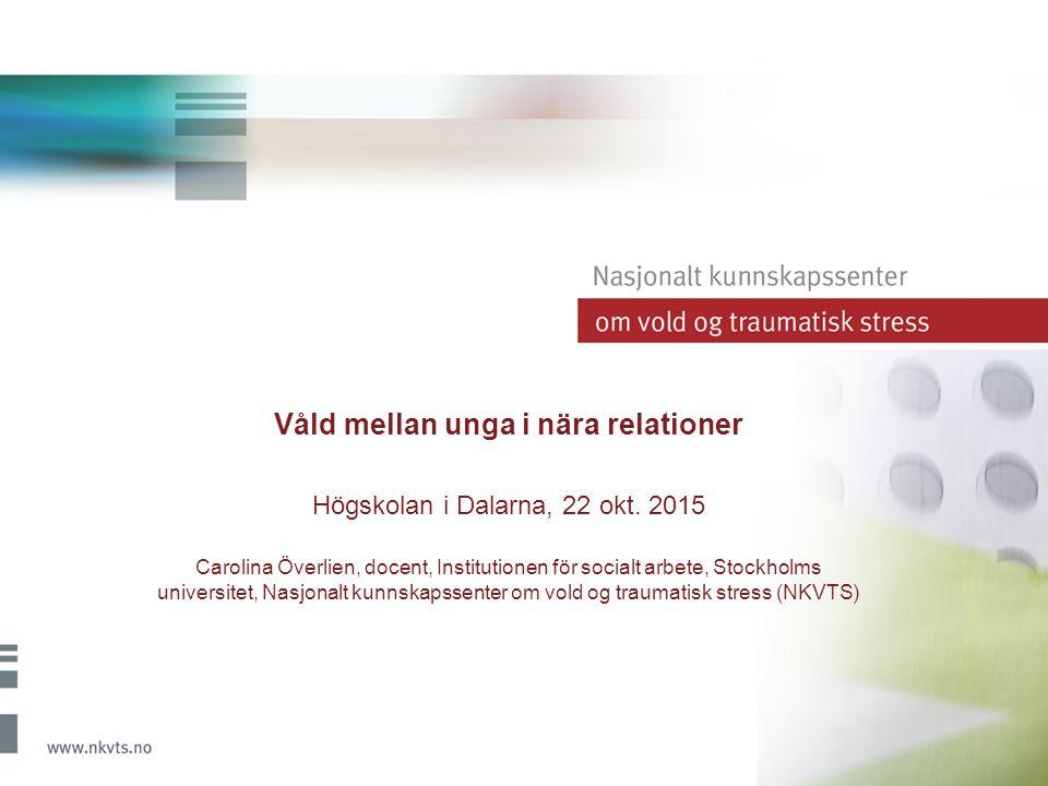 Våld mellan unga i nära relationer Högskolan i Dalarna, 22 okt.