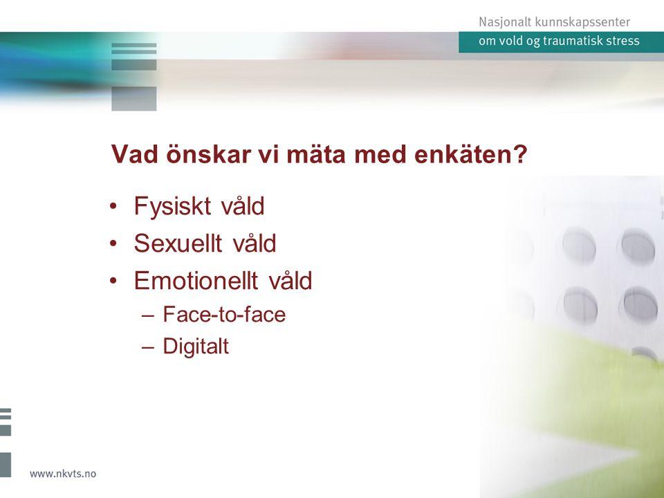 Fysiskt våld Sexuellt våld Emotionellt våld –Face-to-face –Digitalt Vad önskar vi mäta med enkäten?