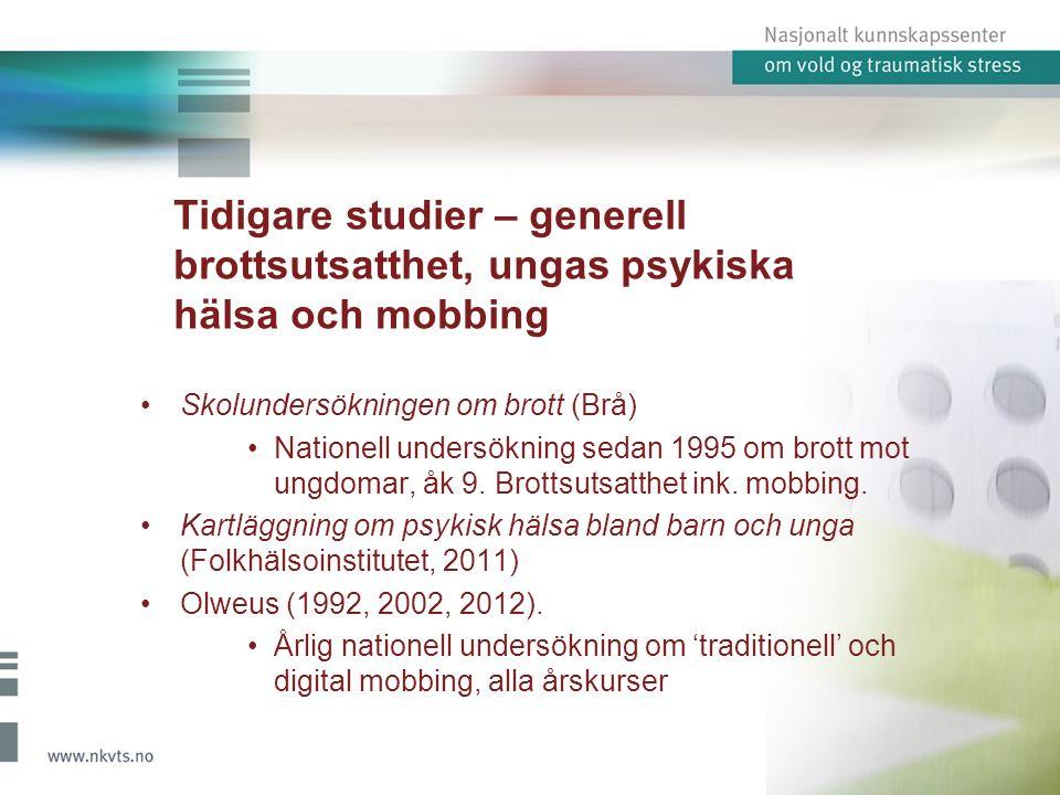 Tidigare studier – generell brottsutsatthet, ungas psykiska hälsa och mobbing Skolundersökningen om brott (Brå) Nationell undersökning sedan 1995 om brott mot ungdomar, åk 9.