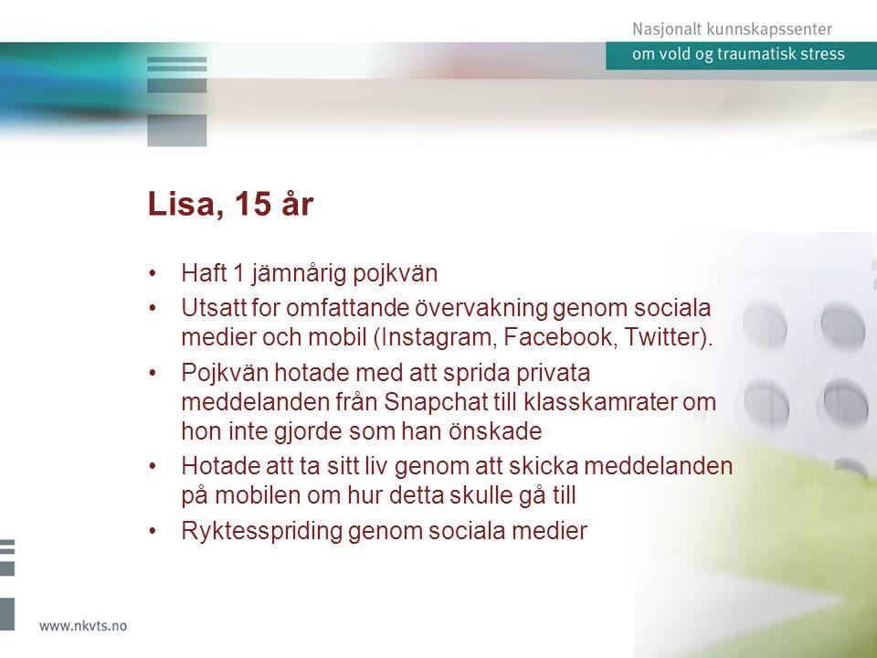 Lisa, 15 år Haft 1 jämnårig pojkvän Utsatt for omfattande övervakning genom sociala medier och mobil (Instagram, Facebook, Twitter).
