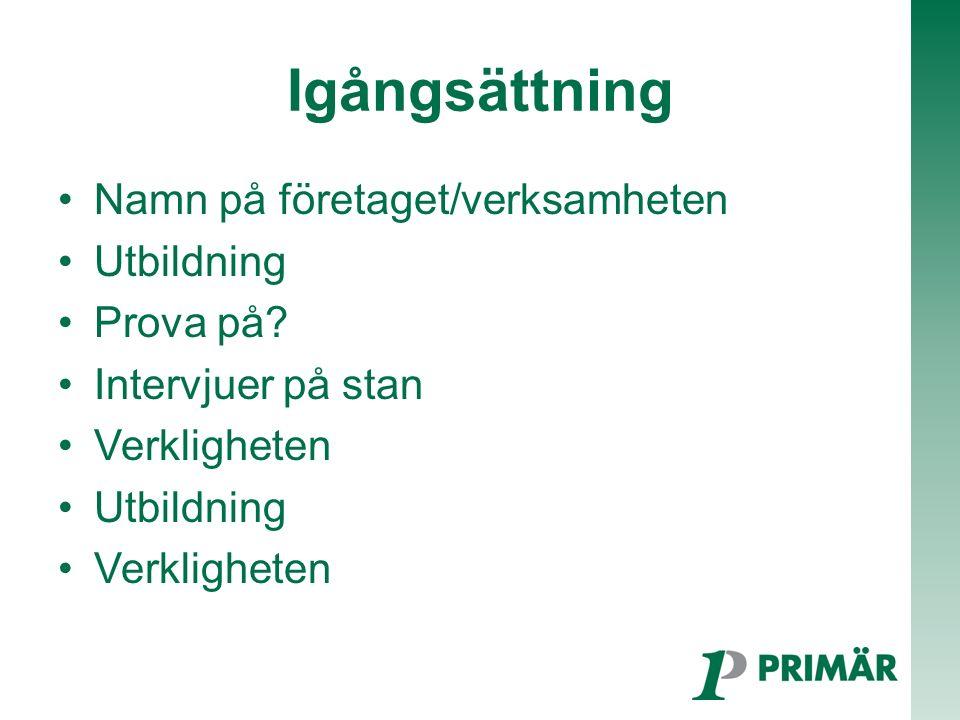 Igångsättning Namn på företaget/verksamheten Utbildning Prova på.
