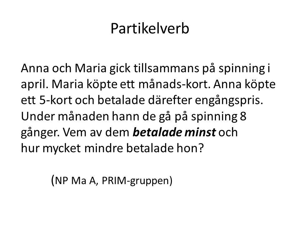 Partikelverb Anna och Maria gick tillsammans på spinning i april.