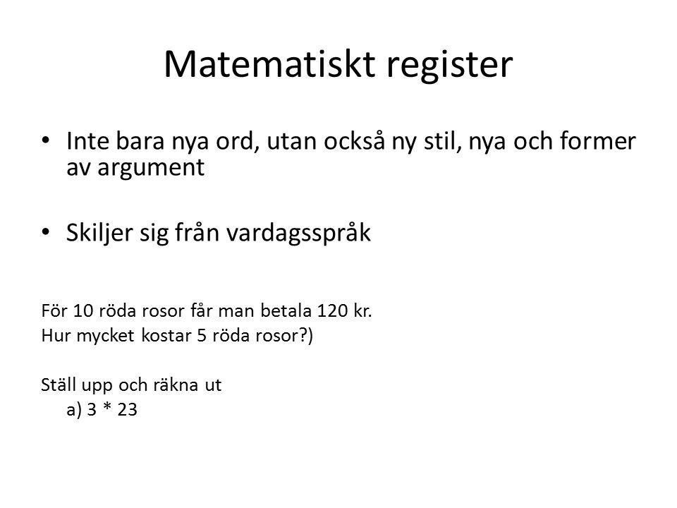 Matematiskt register Inte bara nya ord, utan också ny stil, nya och former av argument Skiljer sig från vardagsspråk För 10 röda rosor får man betala 120 kr.