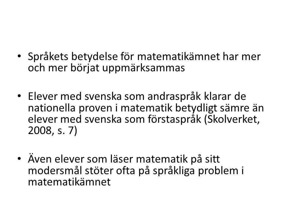 Språkets betydelse för matematikämnet har mer och mer börjat uppmärksammas Elever med svenska som andraspråk klarar de nationella proven i matematik betydligt sämre än elever med svenska som förstaspråk (Skolverket, 2008, s.