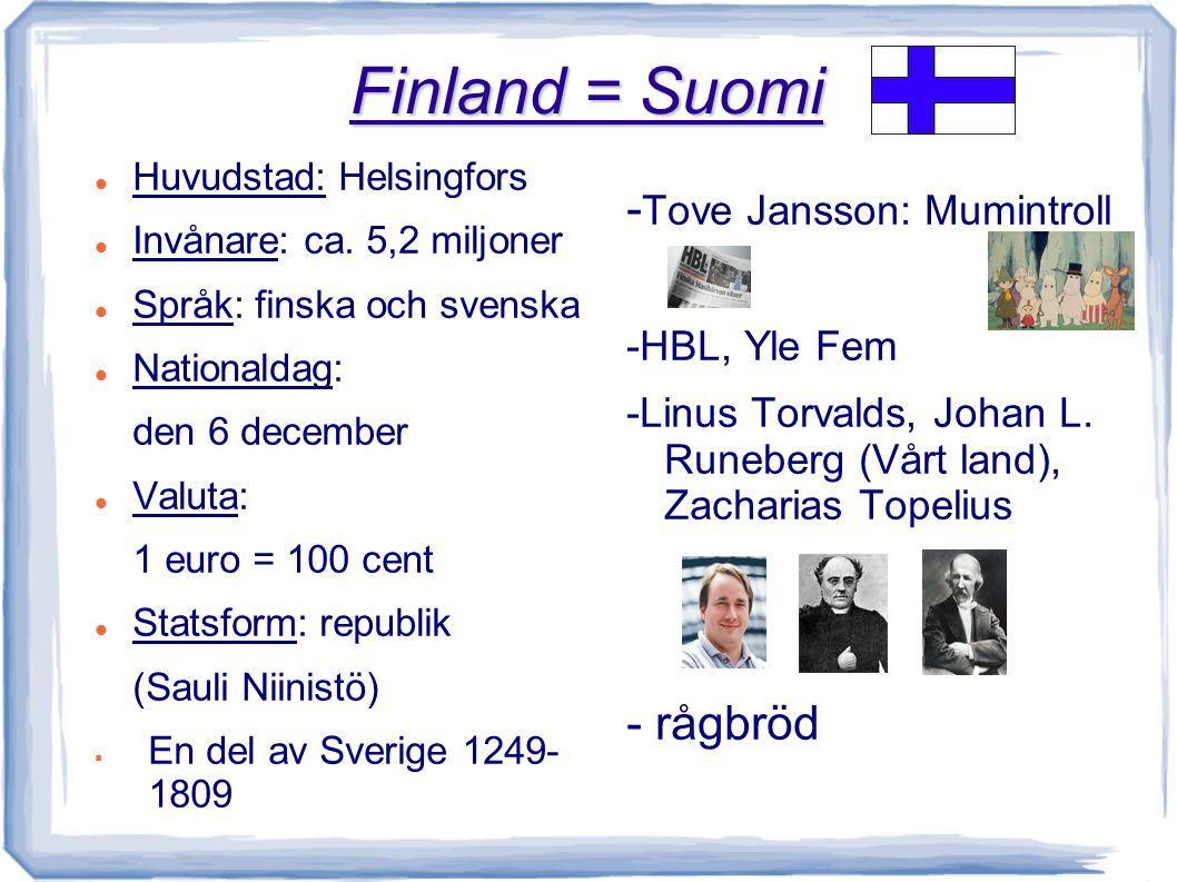 Finland = Suomi Huvudstad: Helsingfors Invånare: ca.