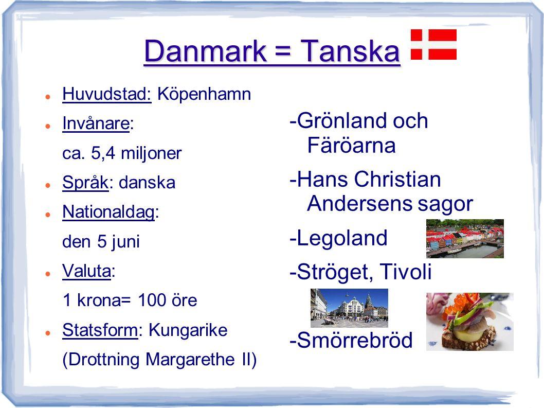 Danmark = Tanska Huvudstad: Köpenhamn Invånare: ca.