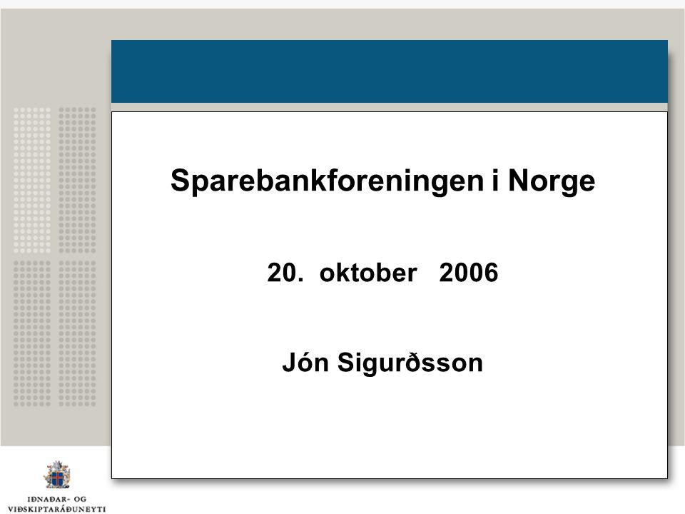 Sparebankforeningen i Norge 20. oktober 2006 Jón Sigurðsson