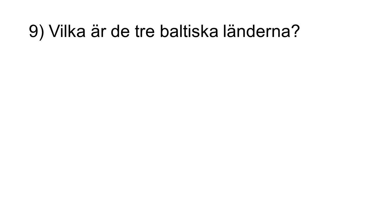 9) Vilka är de tre baltiska länderna?
