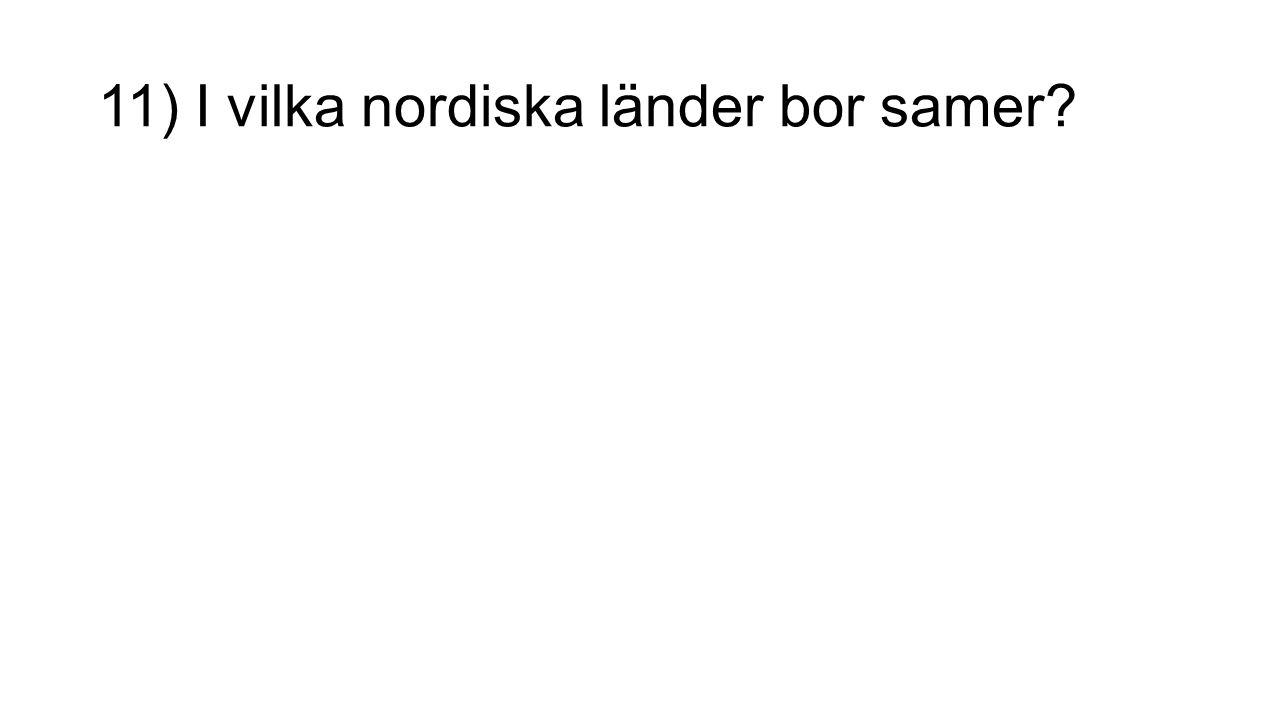 11) I vilka nordiska länder bor samer?