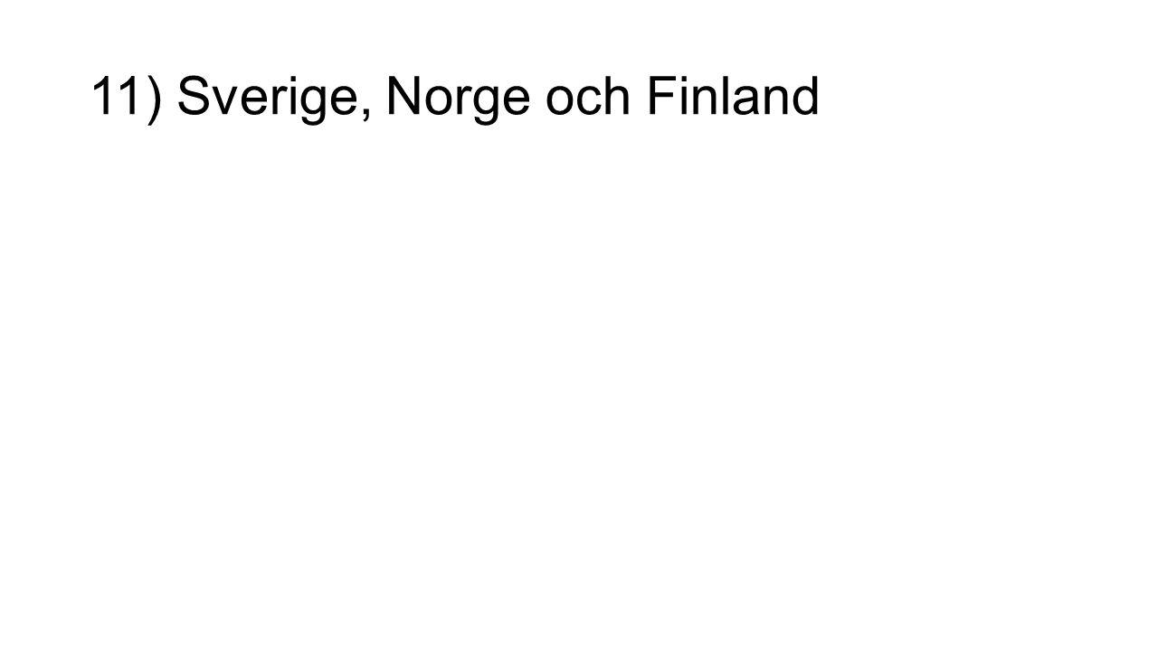 11) Sverige, Norge och Finland