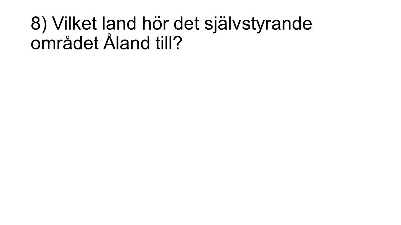 8) Vilket land hör det självstyrande området Åland till?