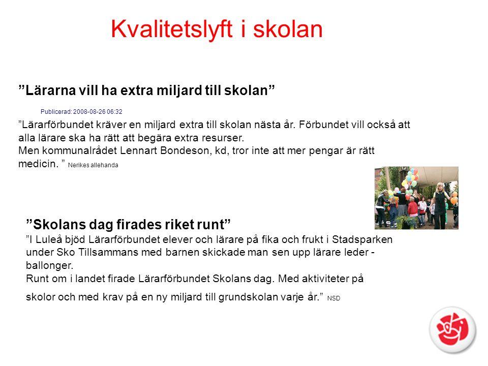 """""""Lärarna vill ha extra miljard till skolan"""" Publicerad: 2008-08-26 06:32 """"Lärarförbundet kräver en miljard extra till skolan nästa år. Förbundet vill"""