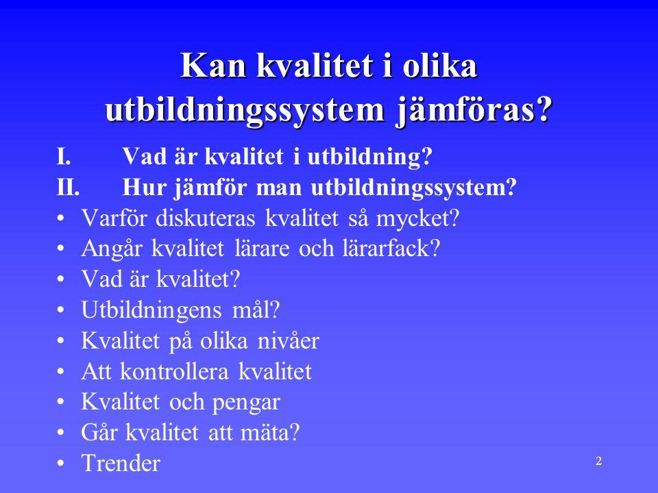 2 Kan kvalitet i olika utbildningssystem jämföras? I. Vad är kvalitet i utbildning? II. Hur jämför man utbildningssystem? Varför diskuteras kvalitet s