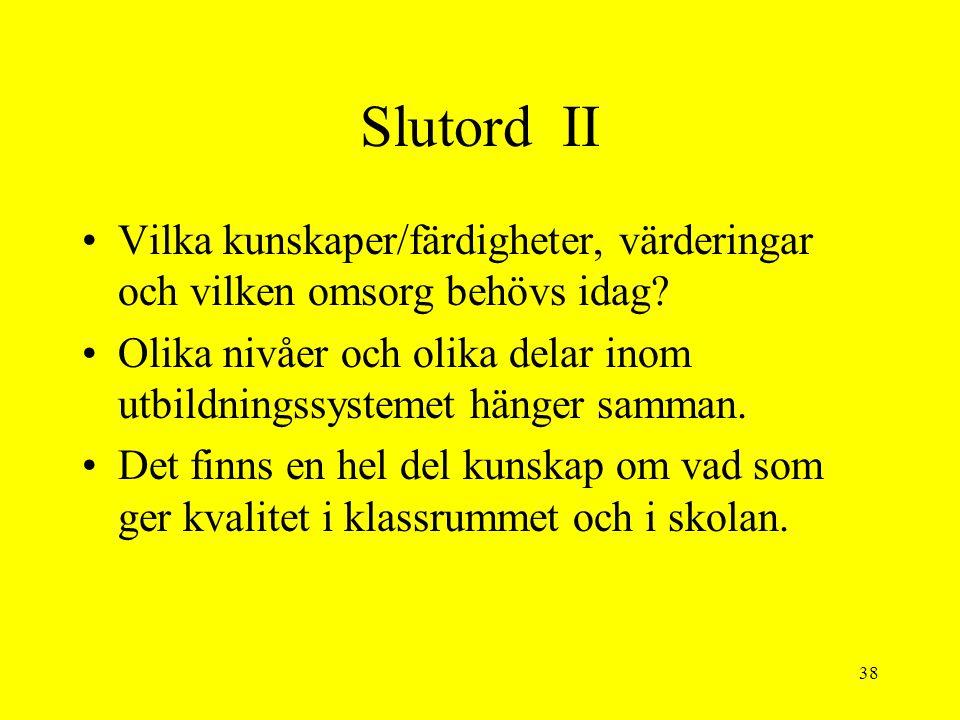 38 Slutord II Vilka kunskaper/färdigheter, värderingar och vilken omsorg behövs idag.