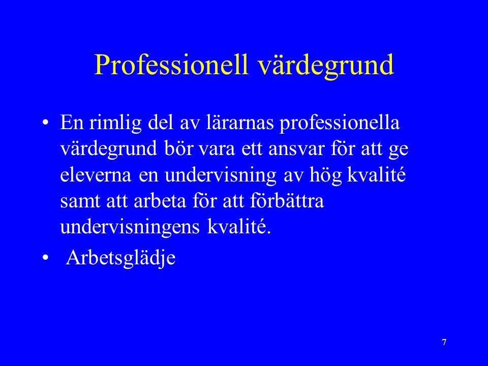 7 Professionell värdegrund En rimlig del av lärarnas professionella värdegrund bör vara ett ansvar för att ge eleverna en undervisning av hög kvalité