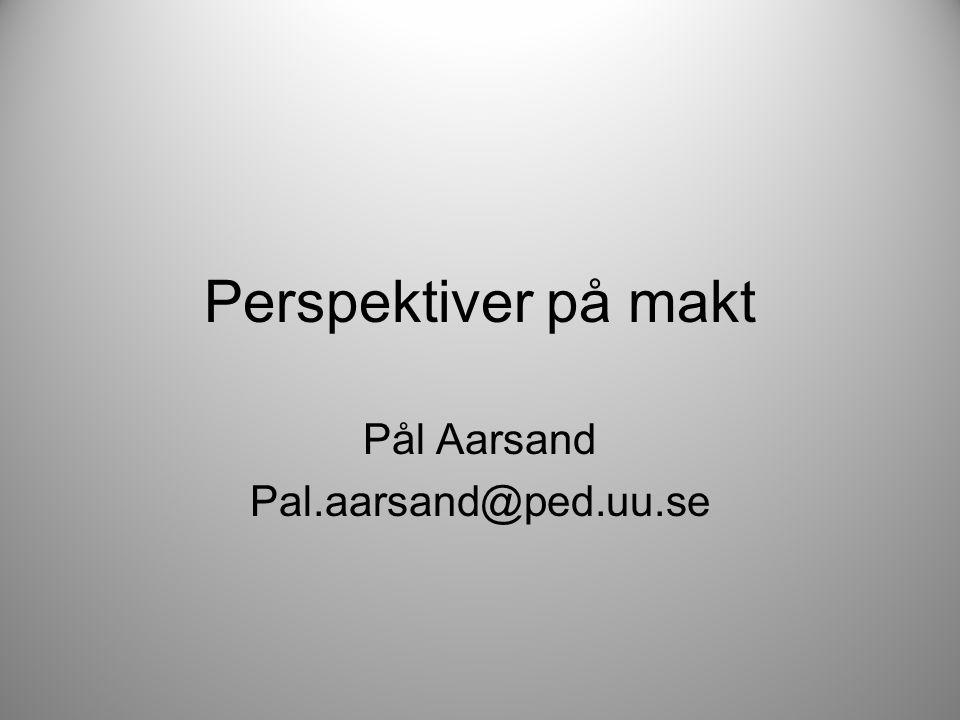 Perspektiver på makt Pål Aarsand Pal.aarsand@ped.uu.se