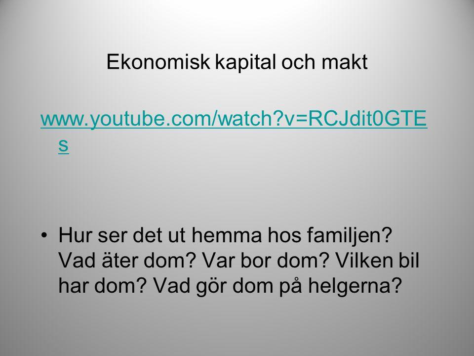 Ekonomisk kapital och makt www.youtube.com/watch v=RCJdit0GTE s Hur ser det ut hemma hos familjen.