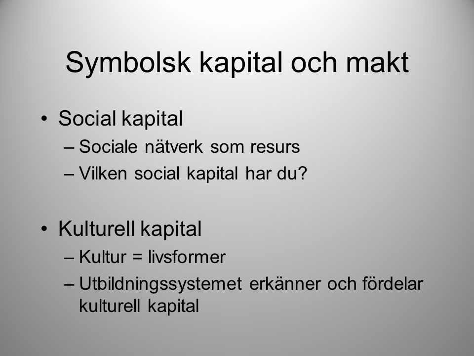 Symbolsk kapital och makt Social kapital –Sociale nätverk som resurs –Vilken social kapital har du.
