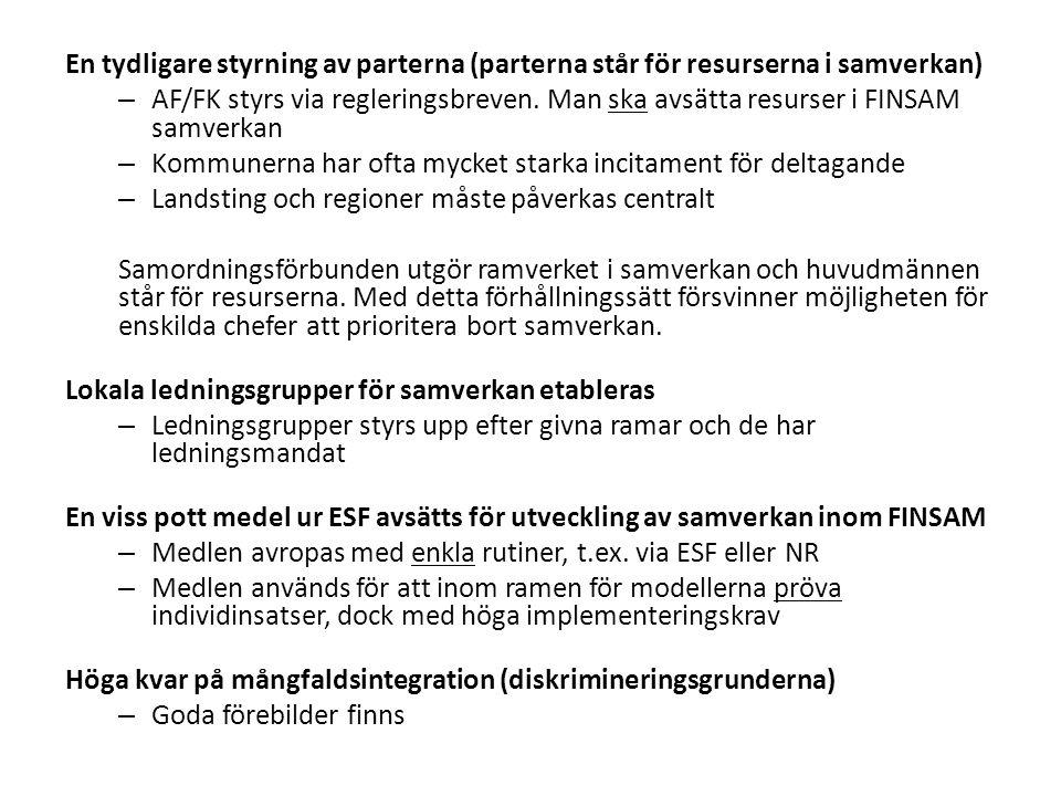 En tydligare styrning av parterna (parterna står för resurserna i samverkan) – AF/FK styrs via regleringsbreven. Man ska avsätta resurser i FINSAM sam