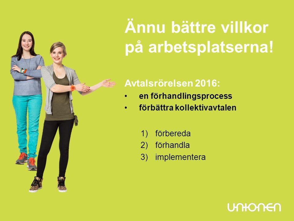 Avtalsrörelsen 2016: en förhandlingsprocess förbättra kollektivavtalen 1)förbereda 2)förhandla 3)implementera Ännu bättre villkor på arbetsplatserna!