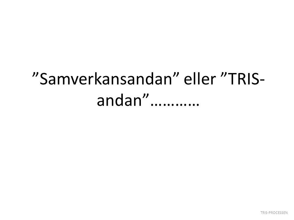 """TRIS-PROCESSEN """"Samverkansandan"""" eller """"TRIS- andan""""…………"""