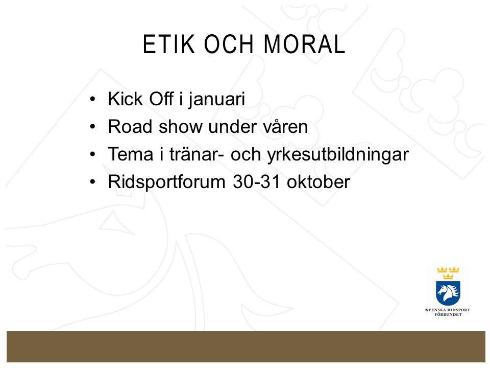 ETIK OCH MORAL Kick Off i januari Road show under våren Tema i tränar- och yrkesutbildningar Ridsportforum 30-31 oktober