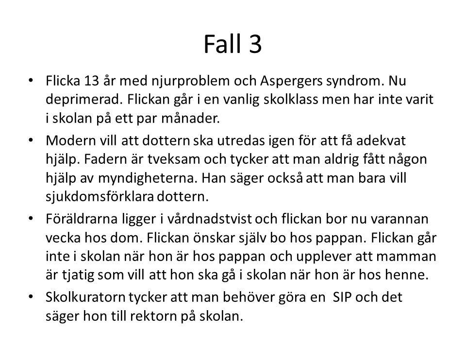 Fall 3 Flicka 13 år med njurproblem och Aspergers syndrom. Nu deprimerad. Flickan går i en vanlig skolklass men har inte varit i skolan på ett par mån