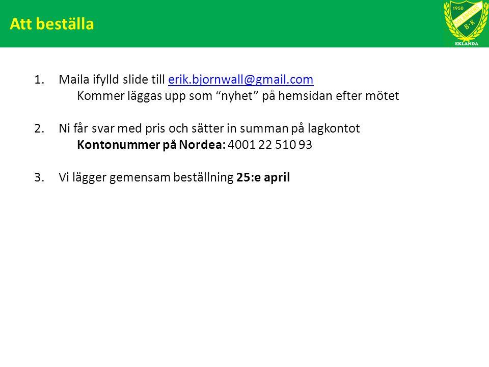Att beställa 1.Maila ifylld slide till erik.bjornwall@gmail.comerik.bjornwall@gmail.com Kommer läggas upp som nyhet på hemsidan efter mötet 2.Ni får svar med pris och sätter in summan på lagkontot Kontonummer på Nordea: 4001 22 510 93 3.Vi lägger gemensam beställning 25:e april