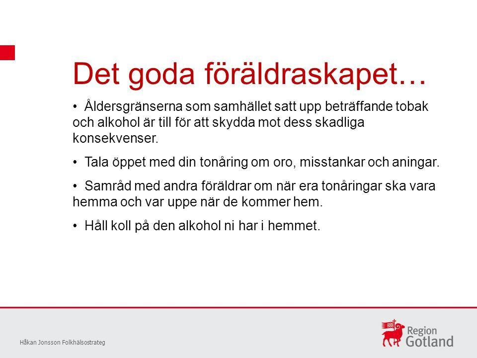 Det goda föräldraskapet… Håkan Jonsson Folkhälsostrateg Åldersgränserna som samhället satt upp beträffande tobak och alkohol är till för att skydda mot dess skadliga konsekvenser.