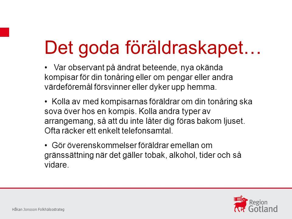 Det goda föräldraskapet… Håkan Jonsson Folkhälsostrateg Var observant på ändrat beteende, nya okända kompisar för din tonåring eller om pengar eller andra värdeföremål försvinner eller dyker upp hemma.