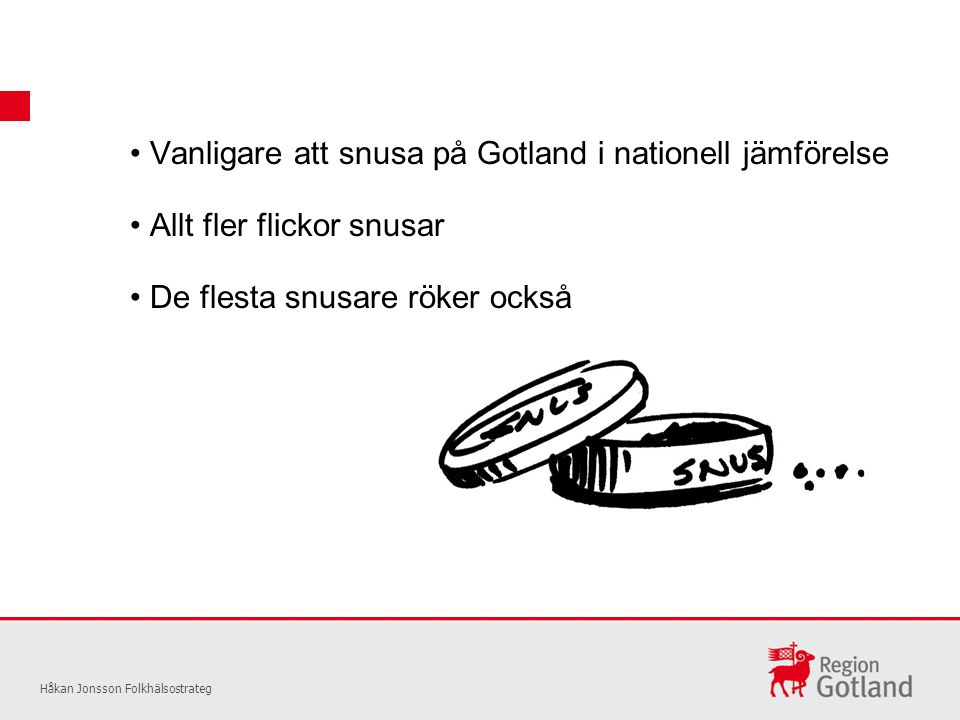 Vanligare att snusa på Gotland i nationell jämförelse Håkan Jonsson Folkhälsostrateg Allt fler flickor snusar De flesta snusare röker också